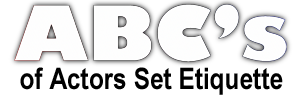 ABC's of Actor's Set Etiquette