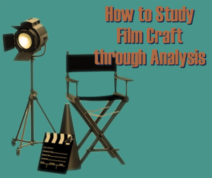 How to Study Film Craft through Analysis
